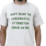 "T shirt that says ""Don't make the fundamental attribution error on me!"""
