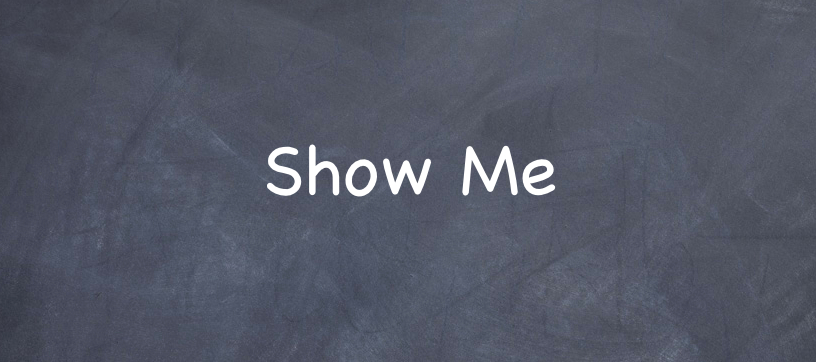 Blackboard that says Show Me